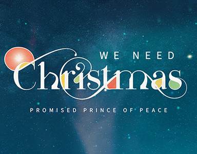 We Need Christmas! Promised Prince of Peace – Alex Solorio 12/13/20
